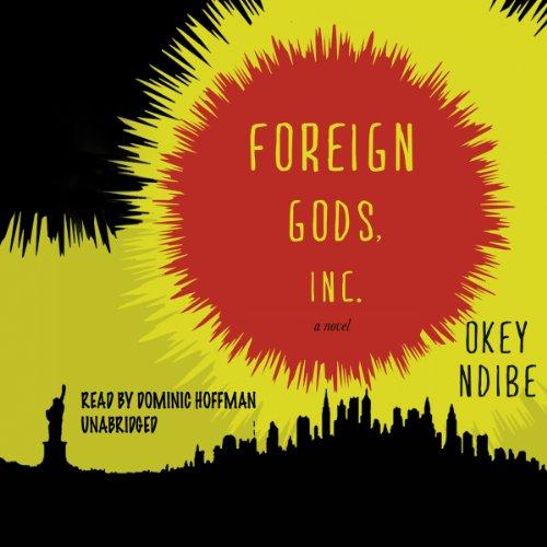Foreign Gods, Inc. : A Novel: Okey Ndibe