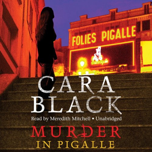 Murder in Pigalle (Aimee Leduc Investigations, Book 14): Cara Black