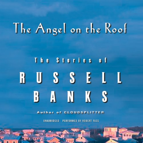 The Angel on the Roof: The Stories of Russell Banks: Russell Banks