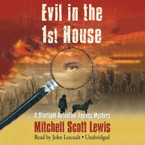 Evil in the 1st House - A Starlight Detective Agency Mystery: Mitchell Scott Lewis