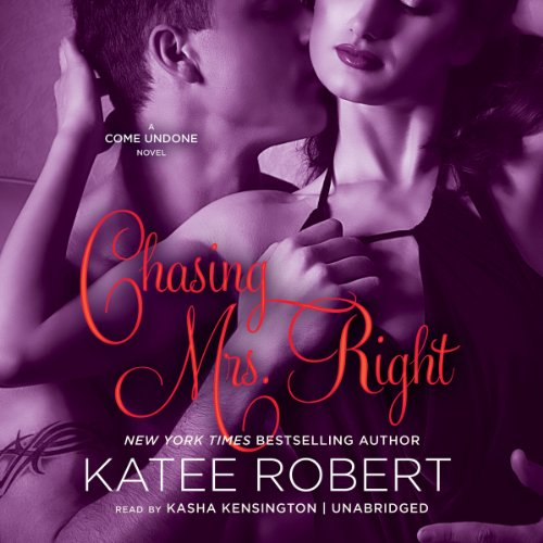 Chasing Mrs. Right (Come Undone series, Book 2) (The Come Undone Series): Katee Robert