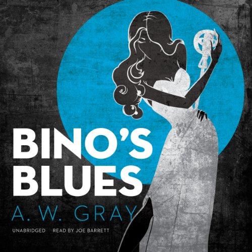 Bino's Blues: Gray, A. W.