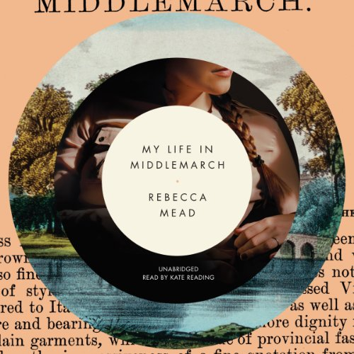 My Life in Middlemarch: Rebecca Mead