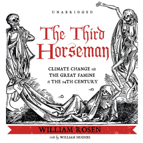 The Third Horseman - Climate Change and the Great Famine of the 14th Century: William Rosen