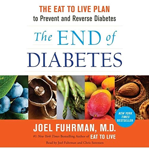 9781482992564: The End of Diabetes: The Eat to Live Plan to Prevent and Reverse Diabetes, Includes PDF File, Library Edition
