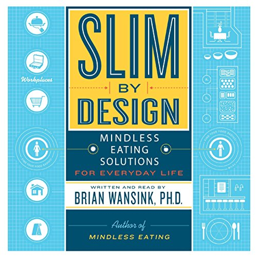 Slim by Design: Mindless Eating Solutions for Everyday Life: Brian Wansink
