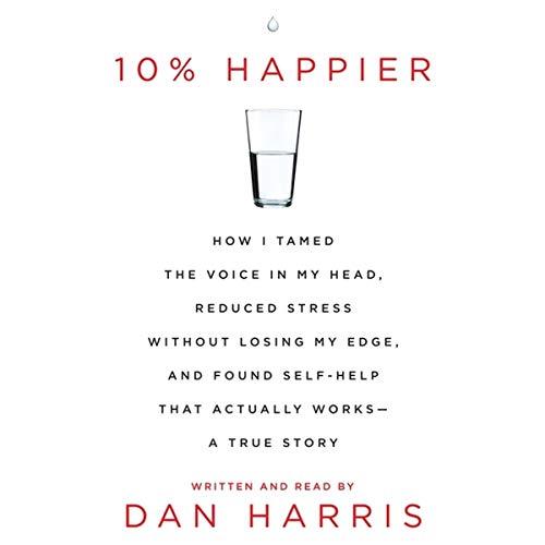 10% Happier: How I Tamed the Voice: Dan Harris