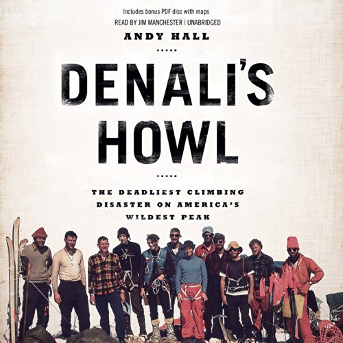 Denali s Howl: The Deadliest Climbing Disaster on America s Wildest Peak: Andy Hall