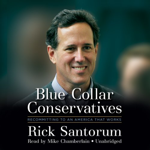 Blue Collar Conservatives: Recommitting to an America That Works, Library Edition: Santorum, Rick