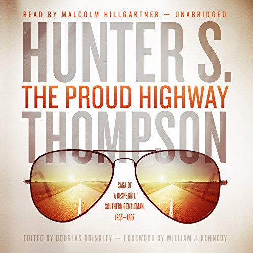 The Proud Highway - Saga of a Desperate Southern Gentleman, 1955-1967: Hunter S. Thompson