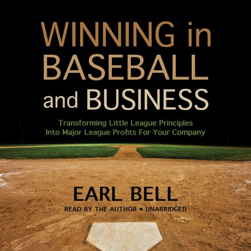 Winning in Baseball and Business: Transforming Little League Principles into Major League Profits ...