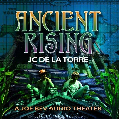 Ancient Rising - A Joe Bev Audio Theater: J. C. De La Torre