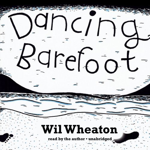 Dancing Barefoot: Five Short but True Stories about Life in the So-Called Space Age: Wil Wheaton
