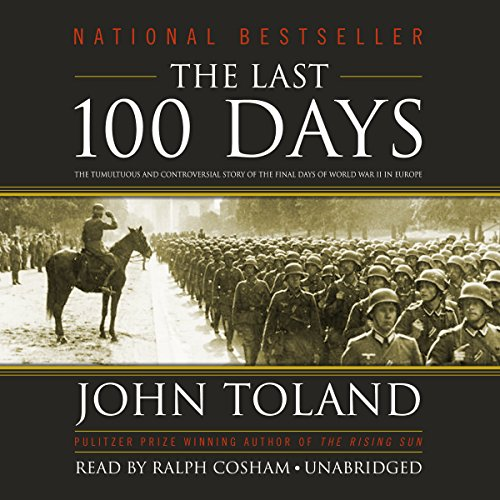 The Last 100 Days: The Tumultuous and Controversial Story of the Final Days of World War II in ...