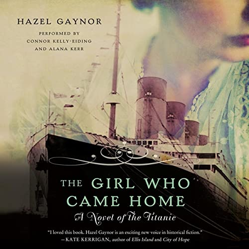 The Girl Who Came Home - A Novel of the Titanic: Hazel Gaynor