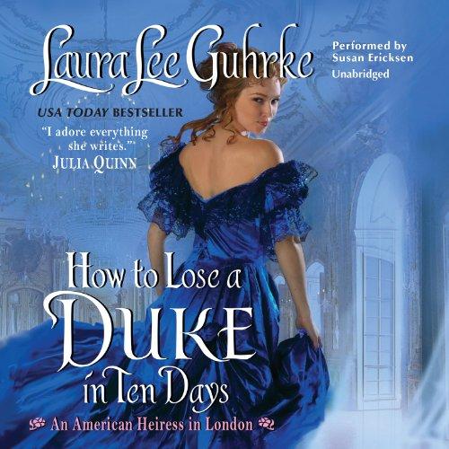 How to Lose a Duke in Ten Days (American Heiress in London Series, Book 2): Laura Lee Guhrke