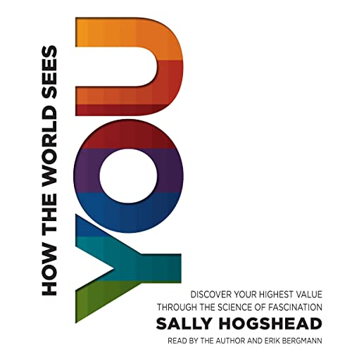 How the World Sees You: Discover Your Highest Value through the Science of Fascination: Sally ...