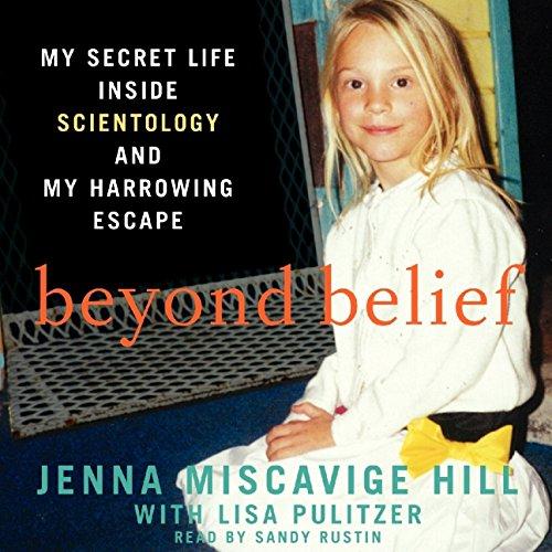 Beyond Belief - My Secret Life inside Scientology and My Harrowing Escape: Jenna Miscavige Hill