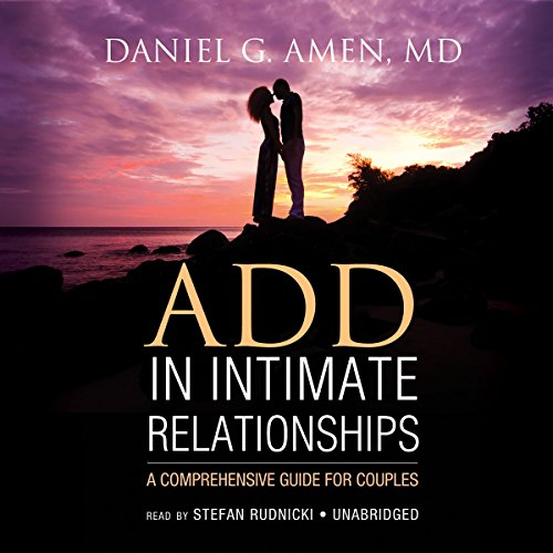 ADD in Intimate Relationships - A Comprehensive Guide for Couples: Daniel G. Amen