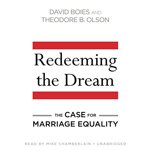Redeeming the Dream: The Case for Marriage Equality: David Boies, Theodore B. Olson