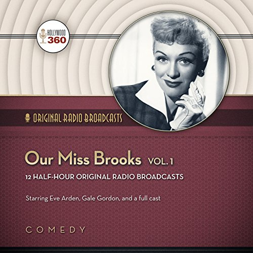 Our Miss Brooks, Volume 1 (Classic Radio Collection): Hollywood 360