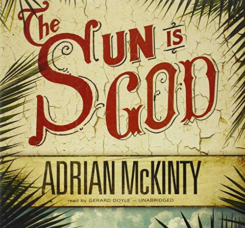 The Sun Is God -: Adrian McKinty