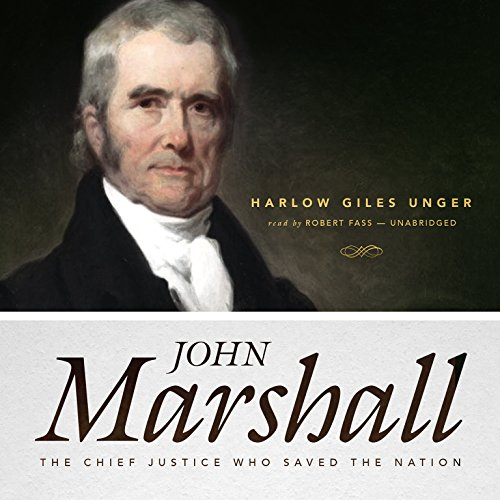 John Marshall - The Chief Justice Who Saved the Nation: Harlow Giles Unger