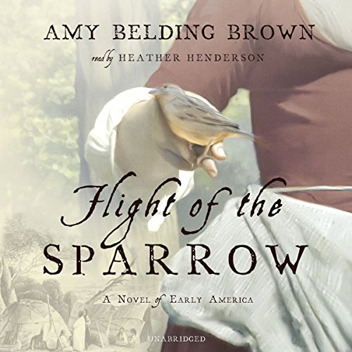 Flight of the Sparrow: A Novel of Early America: Library Edition: Amy Belding Brown