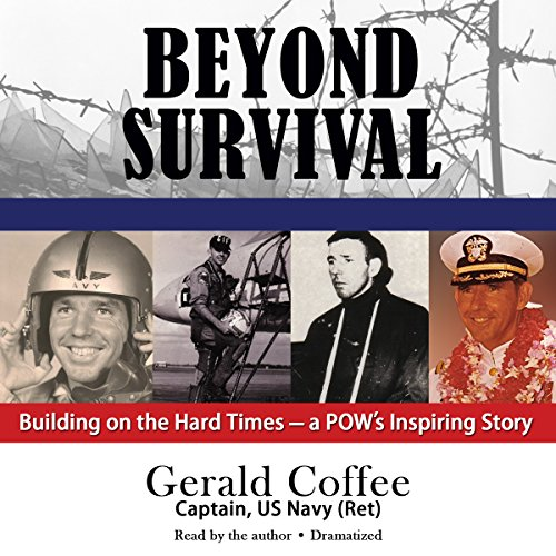 Beyond Survival: Building on the Hard Times - a POW's Inspiring Story: Gerald Coffee