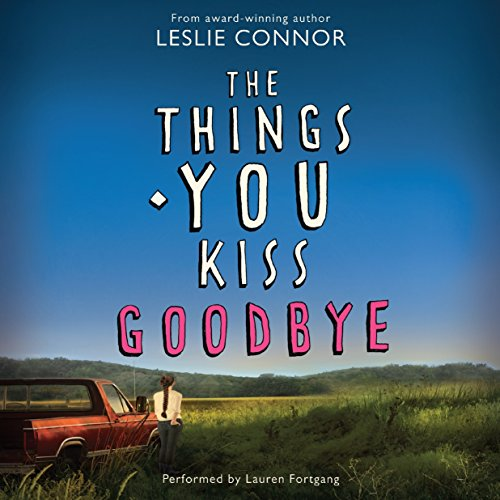 The Things You Kiss Goodbye -: Leslie Connor