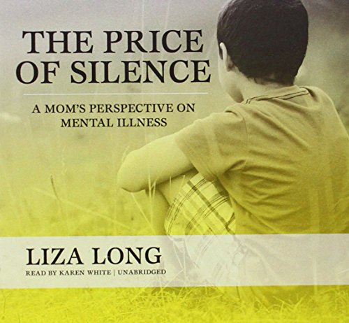 The Price of Silence: A Mom s Perspective on Mental Illness: Liza Long