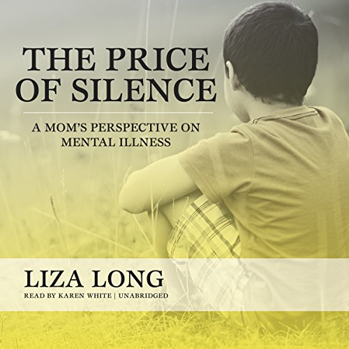 The Price of Silence: A Mom's Perspective on Mental Illness: Liza Long