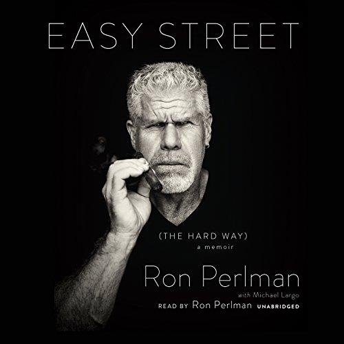 Easy Street (the Hard Way): A Memoir: Ron Perlman