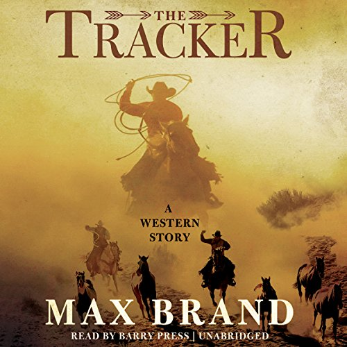 The Tracker - A Western Story: Max Brand