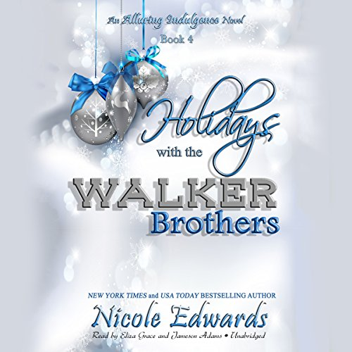 Holidays with the Walker Brs - An Alluring Indulgence Novel, Book 4: Nicole Edwards