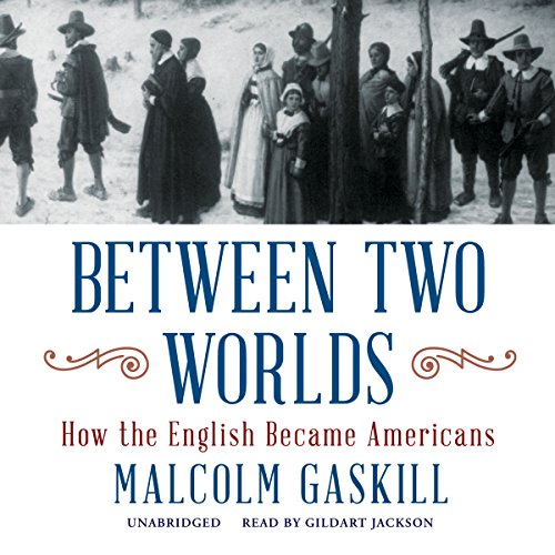 Between Two Worlds - How the English Became Americans: Malcolm Gaskill