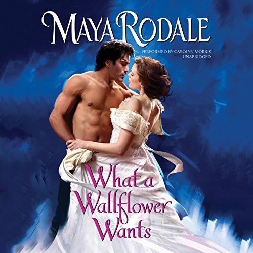 What a Wallflower Wants (Bad Boys and Wallflowers series, Book 3) (Wicked Wallflowers): Maya Rodale