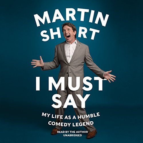 I Must Say - My Life as Humble Comedy Legend: Martin Short