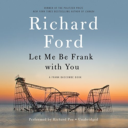 Let Me Be Frank with You - A Frank Bascombe Book: Richard Ford