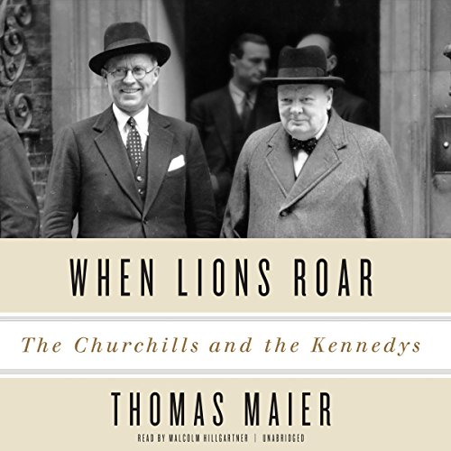 When Lions Roar: The Churchills and the Kennedys: Thomas Maier