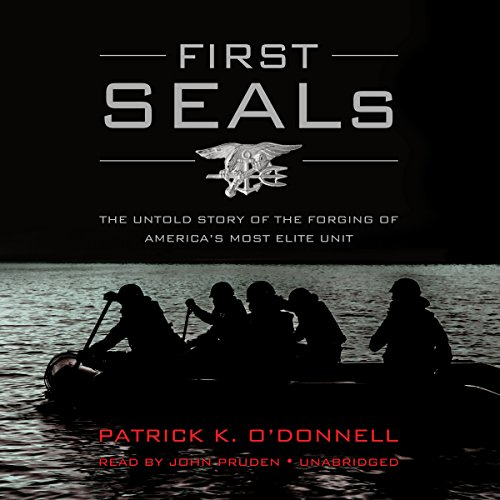 First Seals: The Untold Story of the Forging of America's Most Elite Unit: O'Donnell, Patrick ...