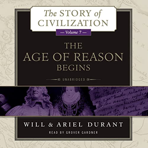The Age of Reason Begins - A History of European Civilization in the Period of Shakespeare, Bacon, ...
