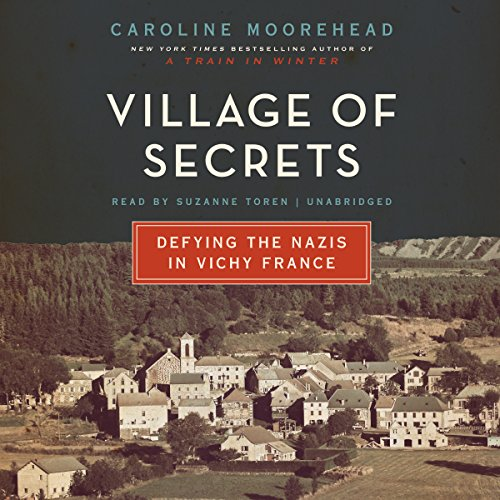 Village of Secrets: Defying the Nazis in Vichy France: Caroline Moorehead