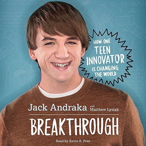 Breakthrough: How One Teen Innovator Is Changing the World: Andraka, Jack