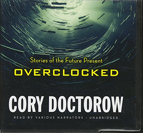 Overclocked: Stories of the Future Present: Cory Doctorow