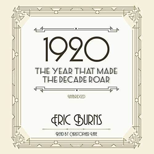 1920 - The Year That Made the Decade Roar: Eric Burns