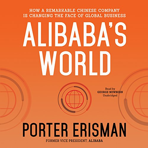Alibaba's World - How a Remarkable Chinese Company Is Changing the Face of Global Business: ...