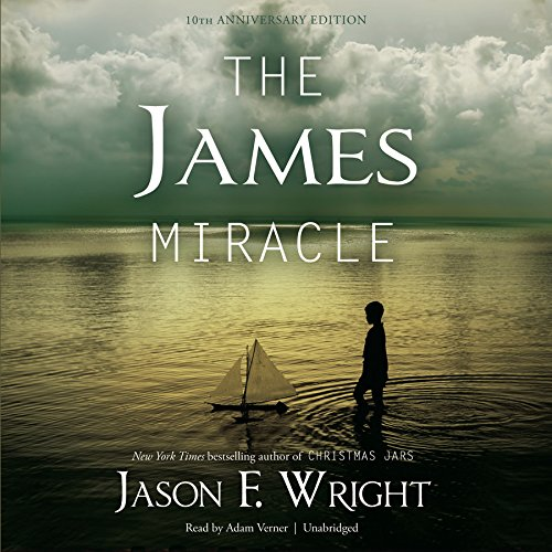 The James Miracle, Tenth Anniversary Edition -: Jason F. Wright