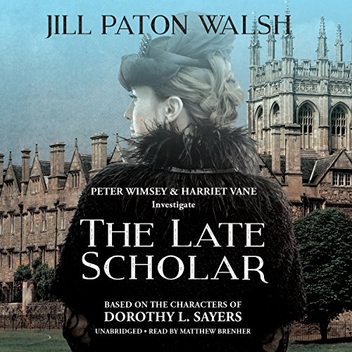 The Late Scholar: The New Lord Peter Wimsey / Harriet Vane Mystery: Jill Paton Walsh