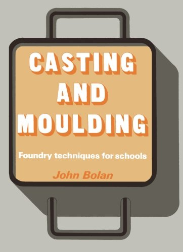 9781483112381: Casting and Moulding: Foundry Techniques for Schools